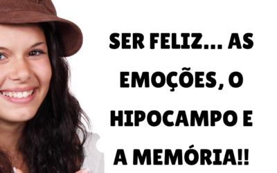Ser feliz…as emoções, o hipocampo e a memória!!